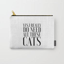 CATS LOVER Cats Meow Yes I really do need all these cats Funny Quotes Typography Art Printable Carry-All Pouch