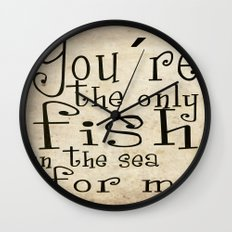 You´re the only fish in the sea for me Wall Clock