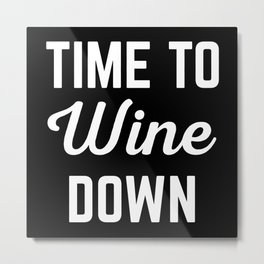 Wine Down Funny Quote Metal Print