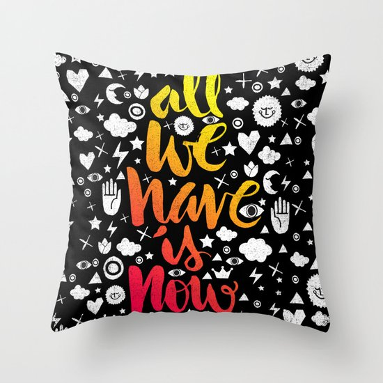 ALL WE HAVE IS NOW - brush script Throw Pillow