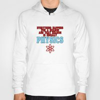 physics Hoodies featuring Everything happens for a reason and that reason is usually physics Funny Geek Nerd by jekonu