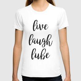 Live Laugh Lube T-shirt