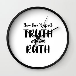 You Can't Spell Truth without Ruth Wall Clock