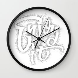 Enjoy it  - hand drawn dotwork, calligraphy and lettering Wall Clock