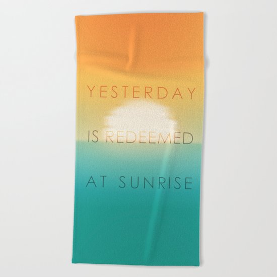 Yesterday is redeemed at sunrise Beach Towel