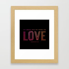 Put energy into the things you love Framed Art Print