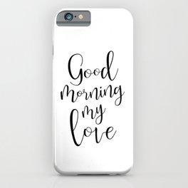 Good Morning My Love - black on white #love #decor #valentines iPhone Case