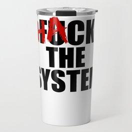 Hack The System Coder nerd programmers gift Travel Mug