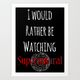 I Would Rather Be Watching Supernatural Art Print