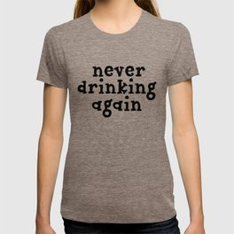 Never Drinking Again T-shirt