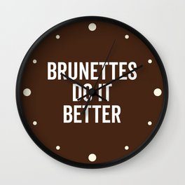Brunettes Do It Better Funny Saying Wall Clock