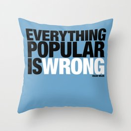 Everything Popular Is Wrong Throw Pillow