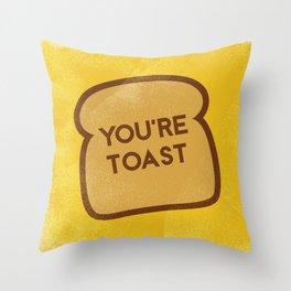You're Toast Throw Pillow