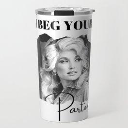 Dolly Parton - I Beg Your Parton Dolly Parton Gift Travel Mug