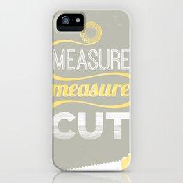 Measure Twice Cut Once iPhone Case