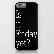 Is it Friday yet? iPhone 6s Slim Case