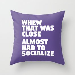 Whew That Was Close Almost Had To Socialize (Ultra Violet) Throw Pillow