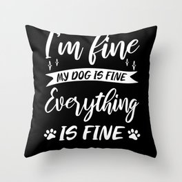 I'm Fine My Dog Is Fine Dog Owner Throw Pillow