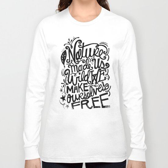 NATURE MADE US WILD... Long Sleeve T-shirt