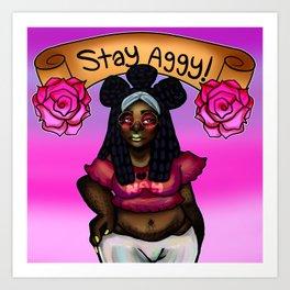 Stay Aggy Art Print