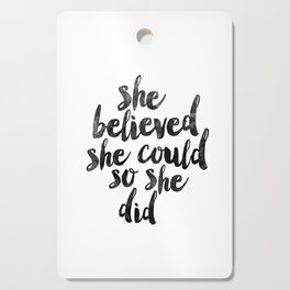 She Believed She Could So She Did black and white typography poster design bedroom wall home decor Cutting Board
