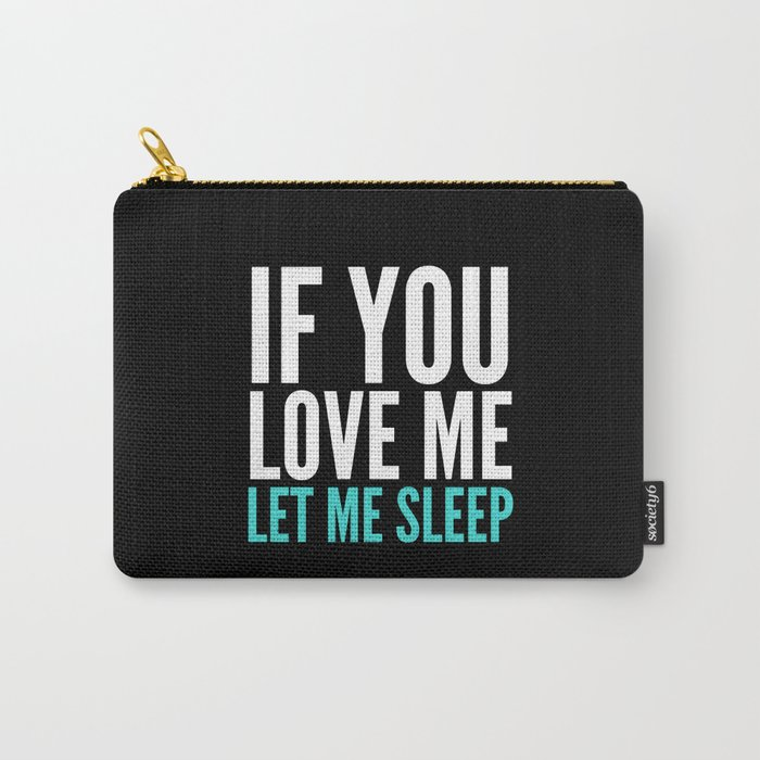 If You Love Me Let Me Sleep (Dark) Carry-All Pouch