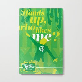 "The Young Ones Poster Series :: ""Hands up, who likes me?"" Metal Print"