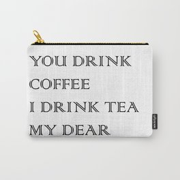 You Drink COFFEE, I drink TEA Carry-All Pouch