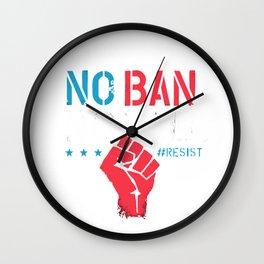 no ban no wall resist Wall Clock