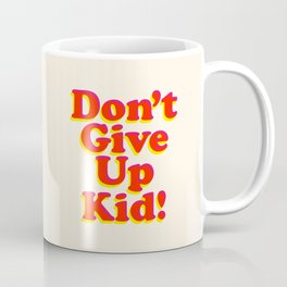 Don't Give Up Kid red yellow pink motivational typography poster bedroom wall home decor Art Print Coffee Mug