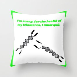 For the Health of my Telomeres, I Must Quit Throw Pillow