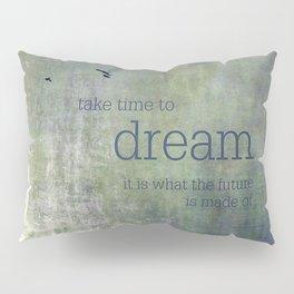take time Pillow Sham