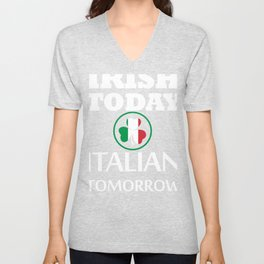 Irish Today Italian Tomorrow St Patrick's Day Gift Design Unisex V-Neck