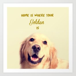 Home Is Where Your Golden Is Art Print
