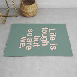 Life is Tough But So Are We Rug