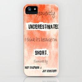 Illuminae - (Amy Kaufman and Jay Kristoff) I think it is because I'm short. iPhone Case