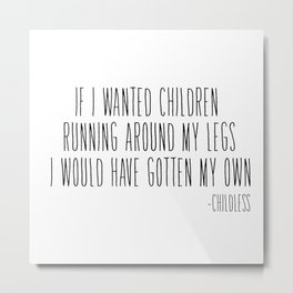 If I wanted children... Metal Print