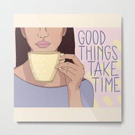 Good things take time - Digital hand drawn illustration Metal Print