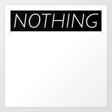 NOTHING Art Print
