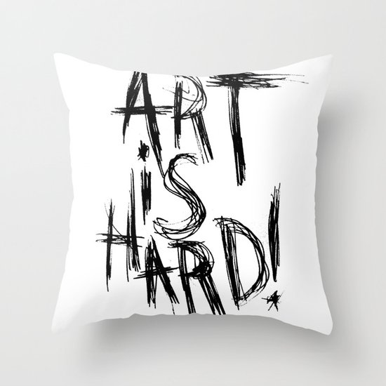 ART IS HARD! Throw Pillow