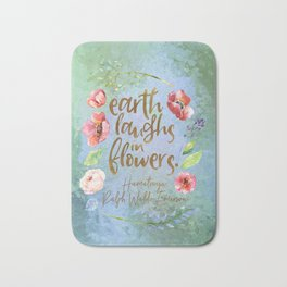 Earth laughs in flowers. Ralph Waldo Emerson Bath Mat