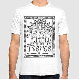 """And though she be but little she is fierce."" T-shirt"