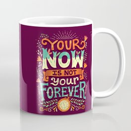 Your now is not your forever Coffee Mug