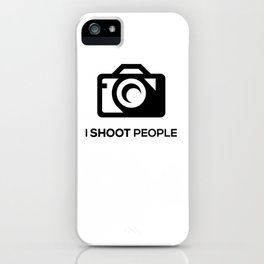 I SHOOT PEOPLE iPhone Case