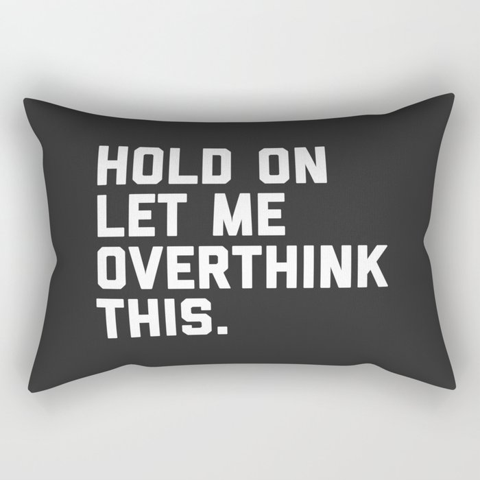 Hold On, Overthink This Funny Quote Rectangular Pillow