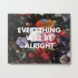 EVERYTHING WILL BE ALRIGHT Metal Print