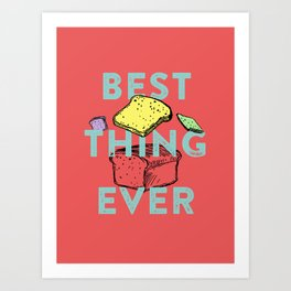 Best thing ever Art Print
