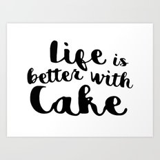 Life is better with cake Art Print