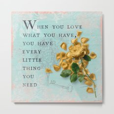 Love what you have- Quote with Rose Flower- Floral Collage and Wisdom on turquoise background Metal Print