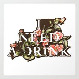 Florals Need Drink Art Print